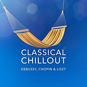 Classical Chillout - Debussy, Chopin & Liszt