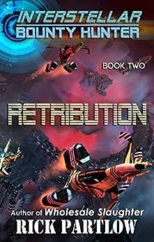 Retribution (Interstellar Bounty Hunter Book 2) by [Rick Partlow]