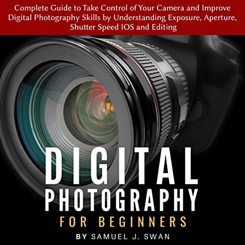 Digital Photography for Beginners Audiobook By Samuel J. Swan cover art