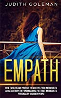 Empath: How Empaths Can Protect Themselves from Narcissistic Abuse and Why They Unconsciously Attract Narcissistic Personality Disorder People