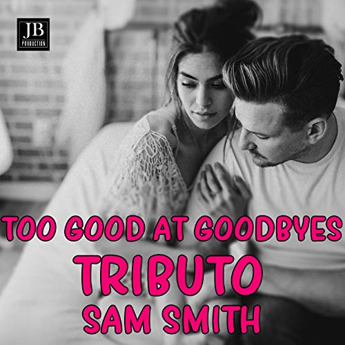 Too Good at Goodbyes (Tributo a Sam Smith)