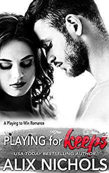 Playing for Keeps: An amnesia romance (Playing to Win Book 2) by [Alix Nichols]