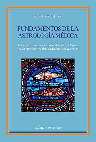 Fundamentos de la Astrologia Medica: El camino para entender las tendencias patológicas de un individuo mediante la lectura de las estrellas