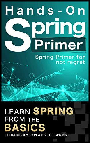 [Primer for not regret] Spring Primer ~Learn spring boot 2.3 from the basics~ Java, Spring MVC, Spring Security5, Spring Web, Mybatis, Spring Test, Spring ... Spring JDBC: [Hands-On] (English Edition)
