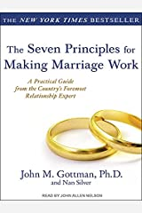 The Seven Principles for Making Marriage Work: A Practical Guide from the Country's Foremost Relationship Expert CD de MP3