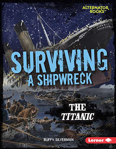 Surviving a Shipwreck: The Titanic (They Survived (Alternator Books  )) (English Edition)