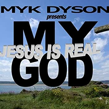 My God (Jesus Is Real)