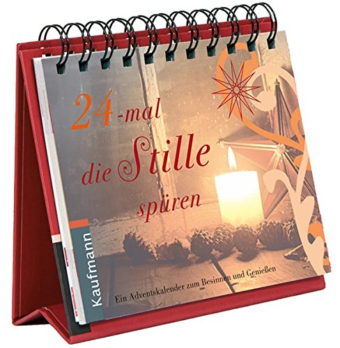 24-mal die Stille spüren: Ein Adventskalender zum Besinnen und Genießen (Adventskalender für Erwachsene / Ein Aufstell-Buch)