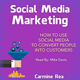 Social Media Marketing: How to Use Social Media to Convert People into Customers audiobook cover art