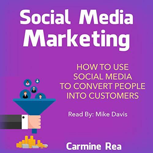 Social Media Marketing: How to Use Social Media to Convert People into Customers Titelbild
