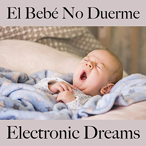 El Bebé No Duerme: Electronic Dreams - Best Of Chillhop