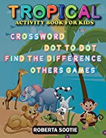 Tropical Activity Book for Kids: Crossword, Dot to Dot, Find the Difference, Other Games