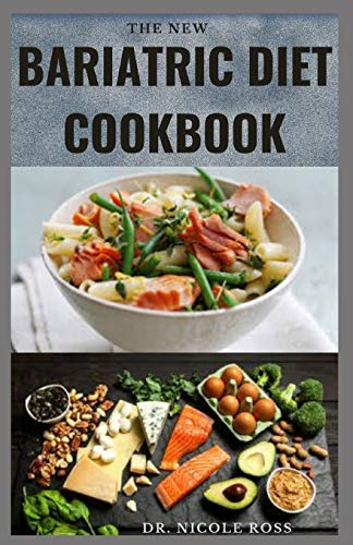 THE NEW BARIATRIC DIET COOKBOOK: Delicious and easy to make recipes to prepare before and after surgery for weight loss and lifelong health.