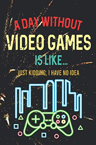 A day without videogames is like.. just kidding I have no idea: notebook journal diary for gamers , write down tutorial codes information planner, ... funny joke humor best gift for video gamers