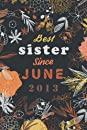 Best sister Since JUNE 2013 : notebook journal: 7yr old girl birthday gifts for sister, birthday present for 7 year old girl, 7 year old girl books, birthday presents for 7 year old girls, top rated gifts for 7 year old girl, girl presents 7 year old, bes