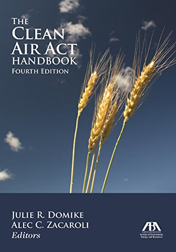 Compare Textbook Prices for The Clean Air Act Handbook Fourth Edition ISBN 9781634254397 by Domike, Julie R.,Zacaroli, Alec C.