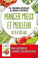 Manger mieux et meilleur de 0 à 100 ans - Saveurs et santé de Pr Henri Joyeux