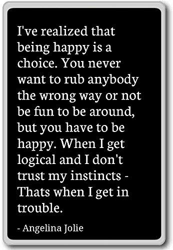 Ik besefte dat gelukkig zijn een keuze is. - Angelina Jolie - citaten koelkast magneet
