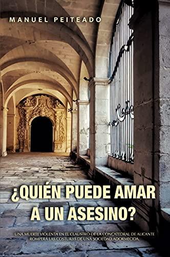 ¿QUIÉN PUEDE AMAR A UN ASESINO? de Manuel Peiteado Serrano