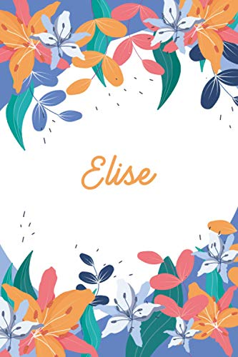 Elise: Personalized flowers Write And Draw Journal gift For Girls Who Love flower (Primary Notebooks, Writing And Children's Books With Drawing Space ... Pages - notebook, Learn, Doodle & Create Art!