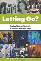 Letting Go?: Sharing Historical Authority in a User-Generated World