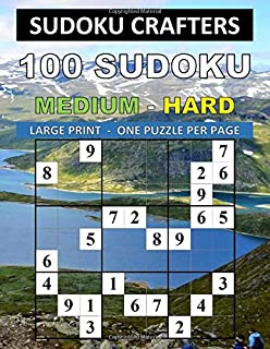 100 SUDOKU MEDIUM - HARD: LARGE PRINT - ONE PUZZLE PER PAGE