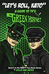 Image: Let's Roll, Kato: A Guide to TV's Green Hornet (BRBTV Fact Book Series) (Volume 6), by Billie Rae Bates (Author). Publisher: CreateSpace Independent Publishing Platform; 1 edition (March 6, 2017)