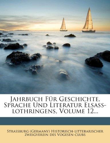 Jahrbuch Fur Geschichte, Sprache Und Literatur Elsass-Lothringens, Volume 12... (German Edition)