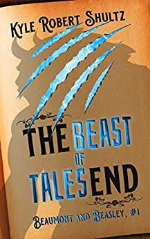 The Beast of Talesend: After Beauty and the Beast (Beaumont and Beasley Book 1) by [Kyle Robert Shultz]