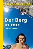 Der Berg in mir: Klettern am Limit - Alexander Huber