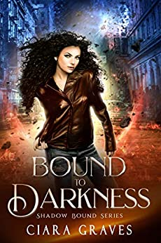 Bound to Darkness: A Witch and a Demi-God Urban Fantasy (Shadow Bound Book 1) by [Ciara Graves]