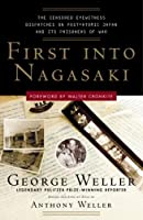 First Into Nagasaki: The Censored Eyewitness Dispatches on Post-Atomic Japan and Its Prisoners of War by George Weller(2007-12-31)