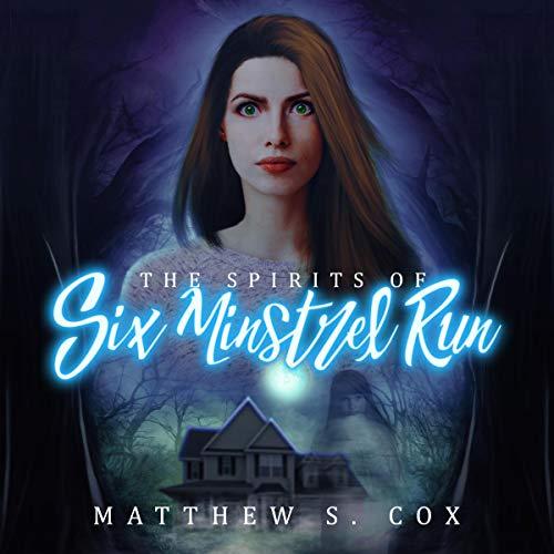 The Spirits of Six Minstrel Run audiobook cover art