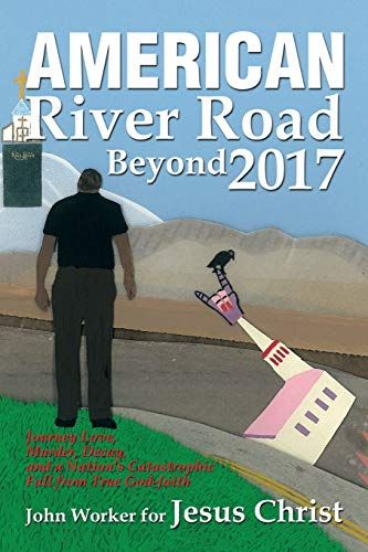 American River Road Beyond 2017: Journey Love, Murder, Decay, and a Nation's Catastrophic Fall from True God-faith