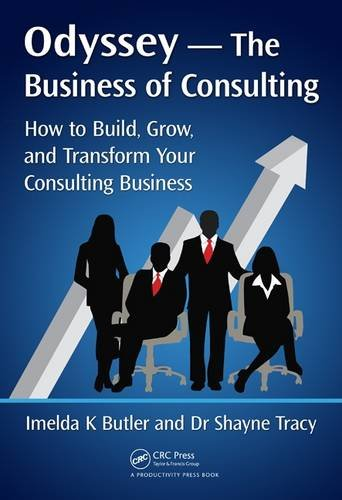 Download Odyssey --The Business of Consulting: How to Build, Grow, and Transform Your Consulting Business 1498729126