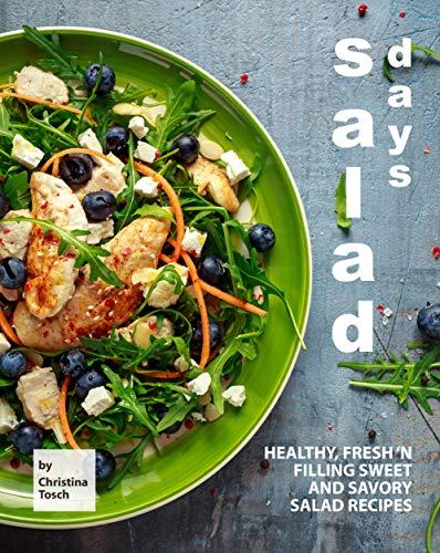 Salad Days: Healthy, Fresh 'n Filling Sweet and Savory Salad Recipes (English Edition)