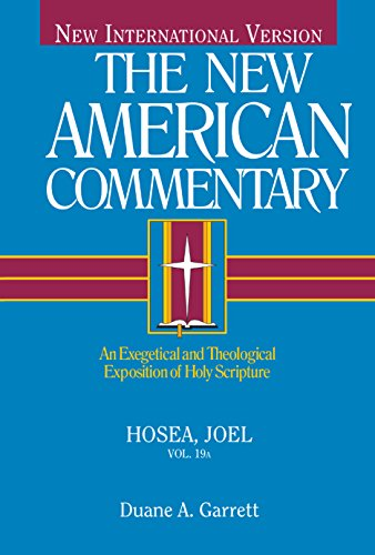 Hosea, Joel: An Exegetical and Theological Exposition of Holy Scripture (Volume 19) (The New American Commentary)