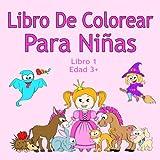 Libro De Colorear Para Niñas Libro 1 Edad 3+: Imágenes encantadoras como animales, unicornios, hadas, sirenas, princesas, caballos, gatos y perros para niños de 3 años en adelante