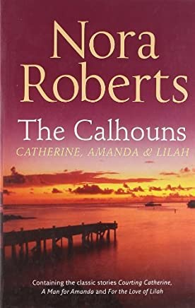 The Calhouns: Catherine, Amanda & Lilah by Nora Roberts(2012-01-01)