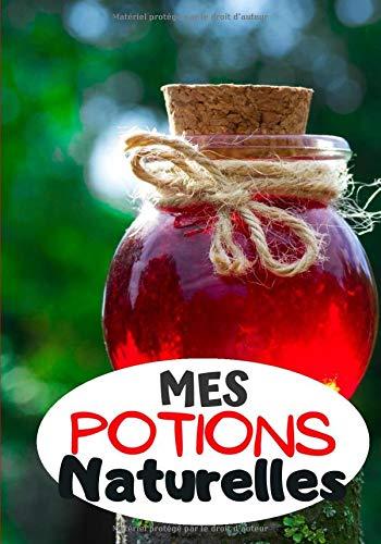 Mes Potions naturelles: Cahier de recettes à compléter | Spécial Tisanes Naturels | Carnet pour 100 recettes | notez vos recettes de tisane naturelles