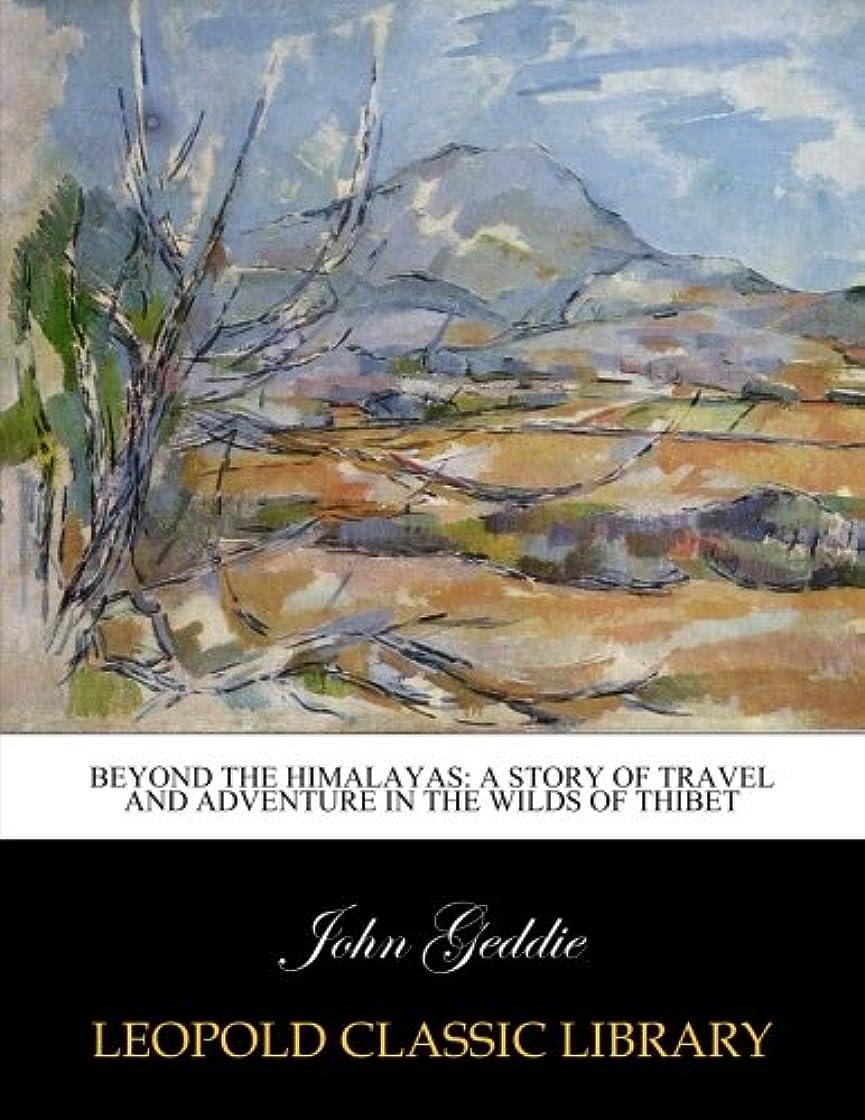 型乗って非難するBeyond the Himalayas: a story of travel and adventure in the wilds of Thibet