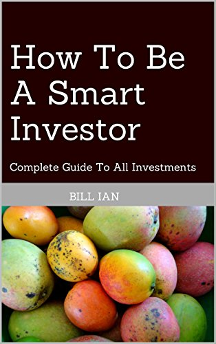 How To Be A Smart Investor: Complete Guide To All Investments