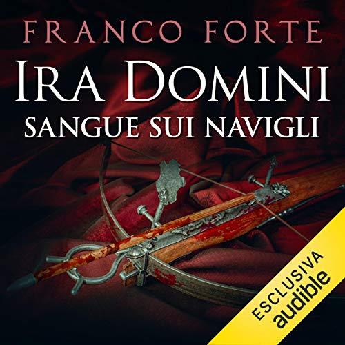 Ira Domini     Sangue sui Navigli              Di:                                                                                                                                 Franco Forte                               Letto da:                                                                                                                                 Alessandro Castellucci                      Durata:  9 ore e 10 min     1 recensione     Totali 5,0