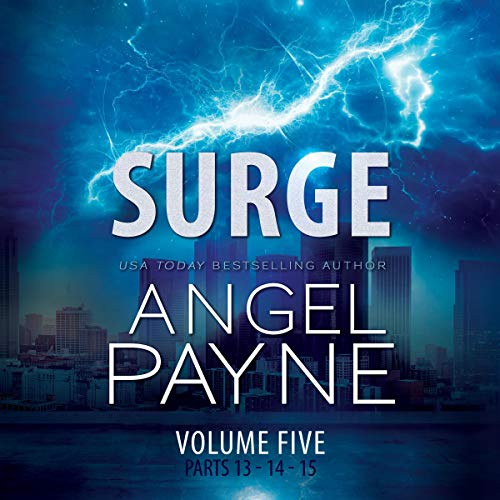Surge     The Bolt Saga, Volume 5: Parts 13, 14 & 15              By:                                                                                                                                 Angel Payne                               Narrated by:                                                                                                                                 Ava Erickson,                                                                                        Holter Graham                      Length: 12 hrs and 44 mins     4 ratings     Overall 5.0