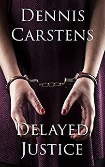 Delayed Justice (A Marc Kadella Legal Mystery Book 6) by [Dennis Carstens]
