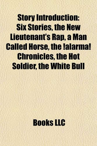 Story Introduction: Six Stories, The New Lieutenant's Rap, A Man Called Horse, The ¡Alarma! Chronicles, The Hot Soldier, The Other Boat