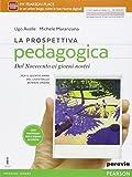 La prospettiva pedagogica. Per le Scuole superiori. Con e-book. Con espansione online. Dal Novecento ai giorni nostri (Vol. 2)