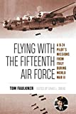 Flying with the Fifteenth Air Force: A B-24 Pilot's Missions from Italy during World War II (North Texas...