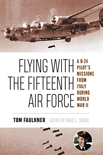 Flying with the Fifteenth Air Force: A B-24 Pilot's Missions from Italy During World War II (North Texas Military Biography and Memoir, Band 13)