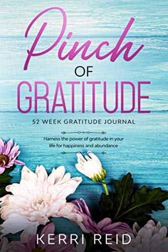 Pinch of Gratitude: A 52 week guided journal to harness the power of gratitude for happiness
